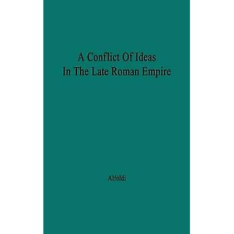 A Conflict of Ideas in the Late Roman Empire The Clash Between the Senate and Valentinian I by Alfoldi & Andreas