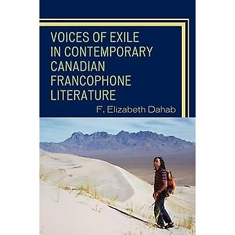 Voices of Exile in Contemporary Canadian Francophone Literature by Dahab & F.