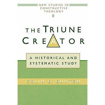 L'étude historique et systématique de créateur trinitaire A par Gunton & Colin E.