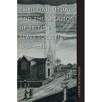 Christian-Ritual und die Schaffung von britischen Slave Gesellschaften 16501780 von Beasley & Nicholas M.
