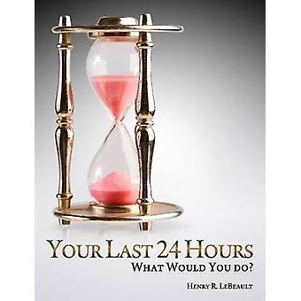 Your Last 24 Hours by Lebeault & Henry R.