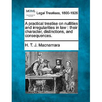 A practical treatise on nullities and irregularities in law  their character distinctions and consequences. by Macnamara & H. T. J.