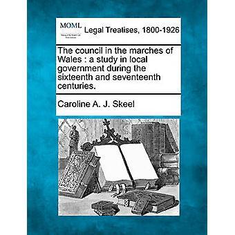 Rådet i Marche Wales en studie i lokala regering under den sextonde och sjuttonde århundradena. av Skeel & Caroline A. J.