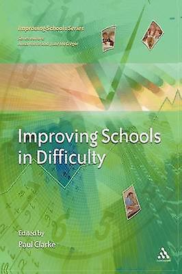 Improving Schools in Difficulty by Clarke & Paul