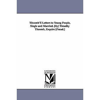 Titcombs brev till ungdomar enda och gift. Av Timothy Titcomb Esquire Pseud. av Holland & Josiah Gilbert