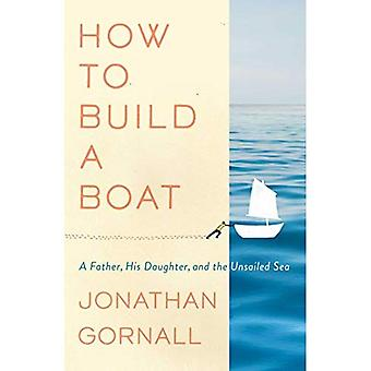 How to Build a Boat: A Father, His Daughter, and the Unsailed Sea