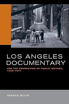 Los Angeles Documentary and the Production of Public History - 1958-1