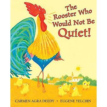 The Rooster Who Would Not Be Quiet! by Carmen Agra Deedy - Eugene Yel