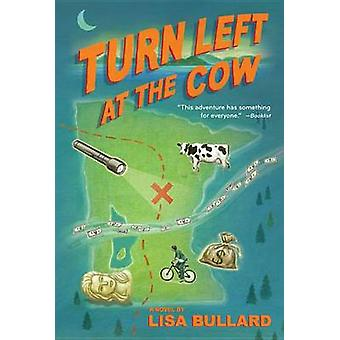 Turn Left at the Cow by Lisa Bullard - 9780544439184 Book