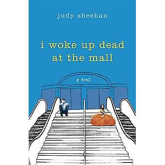 I Woke Up Dead at the Mall by Judy Sheehan - 9780553512496 Book
