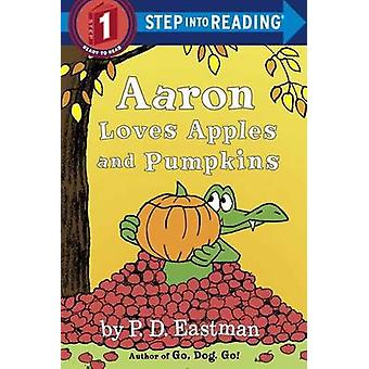 Aaron Loves Apples and Pumpkins by P.D. Eastman - 9780553512342 Book