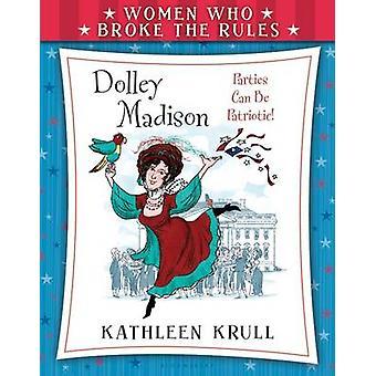 Women Who Broke the Rules - Dolley Madison by Kathleen Krull - Steve J