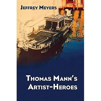 Thomas Mann's Artist-heroes by Jeffrey Meyers - 9780810129535 Book