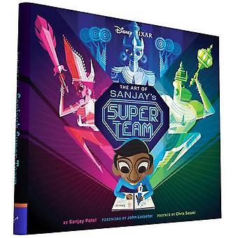 Art of Sanjay's Super Team by Sanjay Patel - John Lasseter - 97814521
