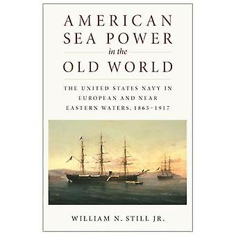 American Sea Power in the Old World - The United States Navy in Europe