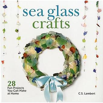 Sea Glass Crafts - 28 Fun Projects You Can Make at Home by C. S. Lambe