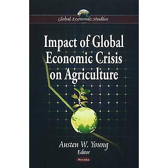 Impact of Global Economic Crisis on Agriculture by Austen W. Young -