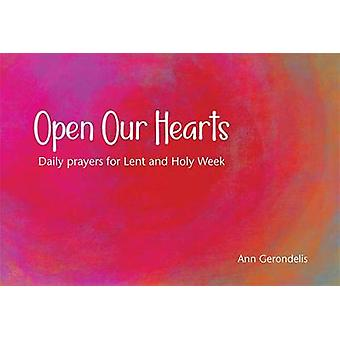 Open Our Hearts - Daily prayers for Lent and Holy Week by Open Our Hea