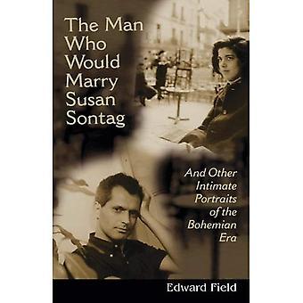 Mannen som skulle gifta sig med Susan Sontag: Och andra intima litterära porträtt av den bohemiska eran