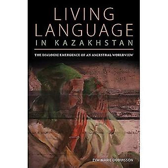The Dialogic Emergence of an Ancestral Worldview: Living Language in Kazakhstan (Central Eurasia in Context)