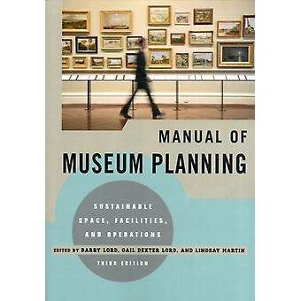 Manual of Museum Planning: Sustainable Space Facilities and Operations 3rd Edition (Paperback) by Lord Barry Lord Gail Dexter Martin Lindsay