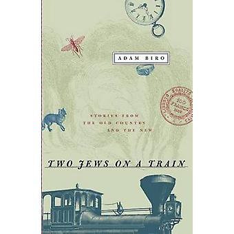 Two Jews on a Train - Stories from the Old Country and the New (New ed