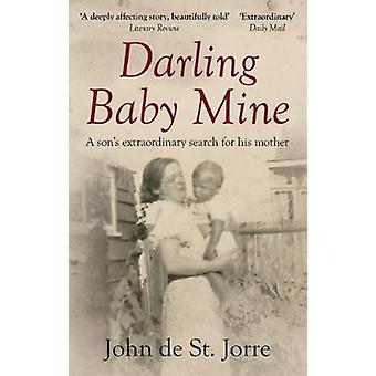 Darling Baby Mine - A Son's Extraordinary Search for His Mother by Joh