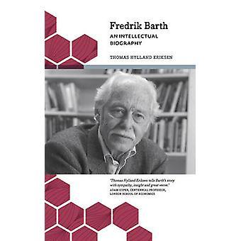 Fredrik Barth - An Intellectual Biography by Thomas Hylland Eriksen -