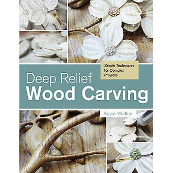 Deep Relief Wood Carving - Simple Techniques for Complex Projects by K