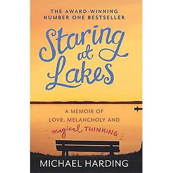 Staring at Lakes - A Memoir of Love - Melancholy and Magical Thinking
