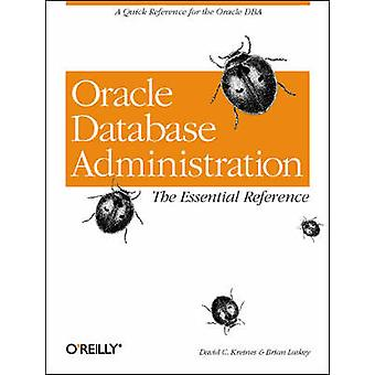 Oracle Database Administration - The Essential Reference by David C. K