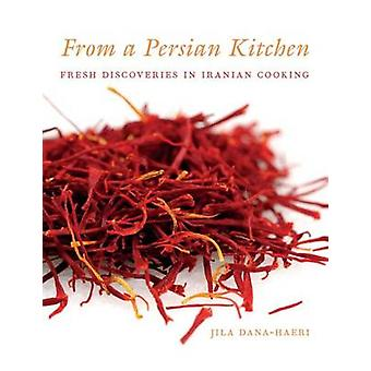 From a Persian Kitchen - Fresh Discoveries in Iranian Cooking by Jila