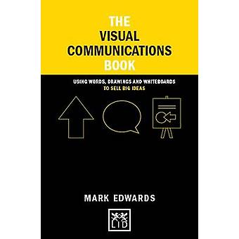 The Visual Communications Book - Using Words - Drawings and Whiteboard