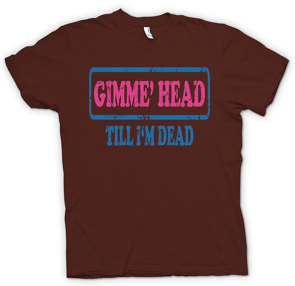 Mens T-shirt - Gimme Head Till Im Dead - Funny