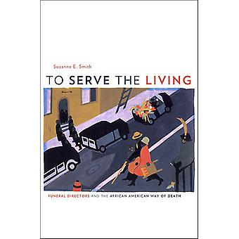 To Serve the Living - Funeral Directors and the African American Way o