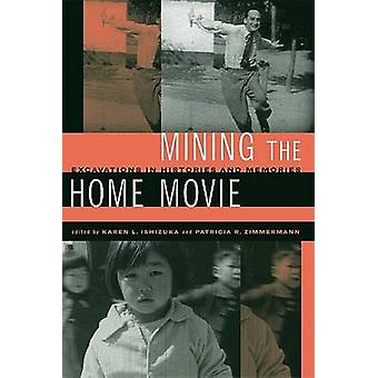 Mining the Home Movie - Excavations in Histories and Memories by Karen