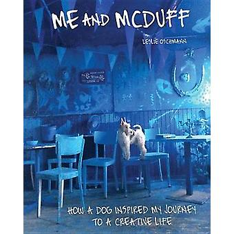 Me and McDuff - How a Dog Inspired My Journey to a Creative Life by Le