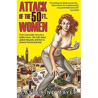 Ataque de las 50 mujeres de pies: de desastre provocados por el hombre hacia un futuro mejor - la verdad sobre la desigualdad global y cómo liberar potencial femenino