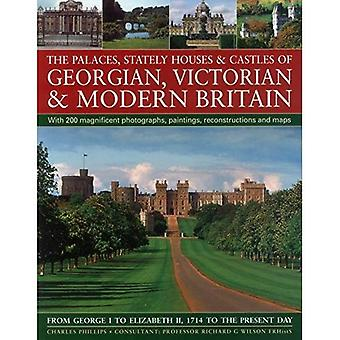The Palaces, Stately Houses & Castles of Georgian, Victorian and Modern Britain: From George I to Elizabeth II...