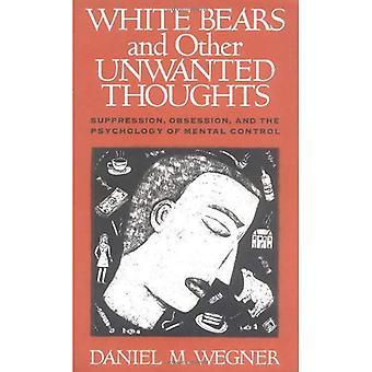 Ours blancs et autres indésirables pensées: répression, Obsession et la psychologie du contrôle Mental