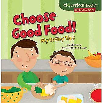 Choose Good Food!: My Eating Tips (Cloverleaf Books: My Healthy Habits)