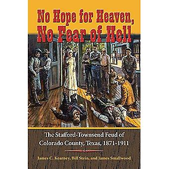 No Hope for Heaven, No Fear of Hell: The Stafford-Townsend Feud of Colorado County, Texas, 1871-1911 (Texas Local...