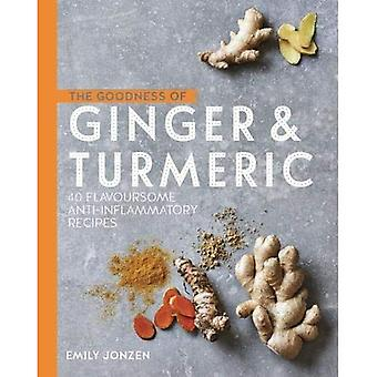 The Goodness of Ginger & Turmeric: 40 flavoursome anti-inflammatory recipes (The goodness of....)