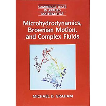 Cambridge Texts in Applied Mathematics: Series Number 58: Microhydrodynamics, Brownian Motion, and Complex Fluids