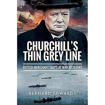 Churchill's Thin Grey Line:� British Merchant Ships at War 1939 1945