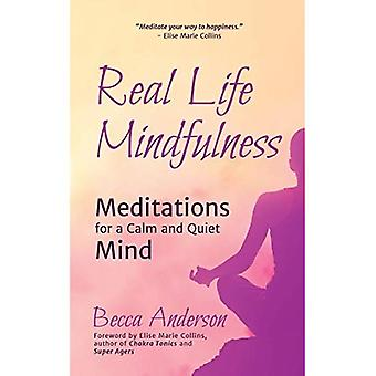 Real Life Mindfulness: Meditations for a Calm and� Quiet Mind