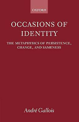 Occasions of Identity A Study in the Metaphysics of Persistence Change and SaHommesess by Gallois & Andrde