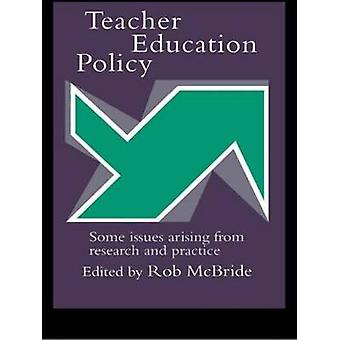Teacher Education Policy Some Issues Arising from Research and Practice by McBride & Rob