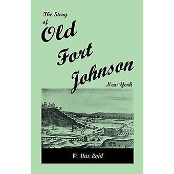 The Story of Old Fort Johnson New York by Reid & W. Max