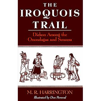 The Iroquois Trail Dickon among the Onondagas and Senecas by Harrington & M. R.